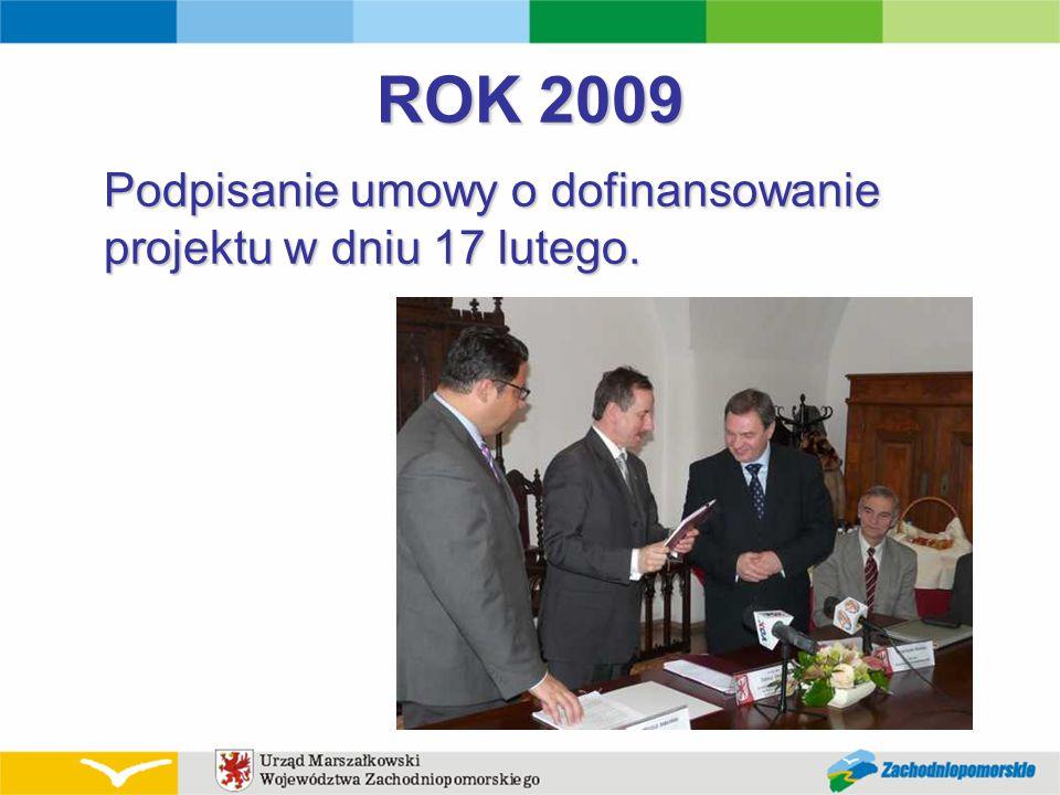 ROK 2009 Podpisanie umowy o dofinansowanie projektu w dniu 17 lutego.