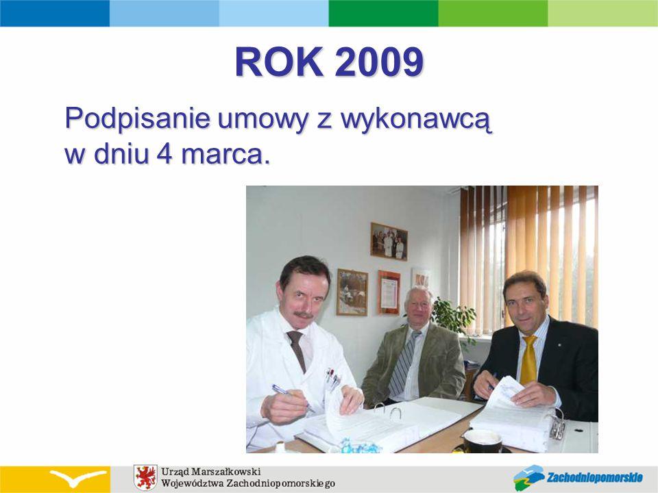 ROK 2009 Podpisanie umowy z wykonawcą w dniu 4 marca.