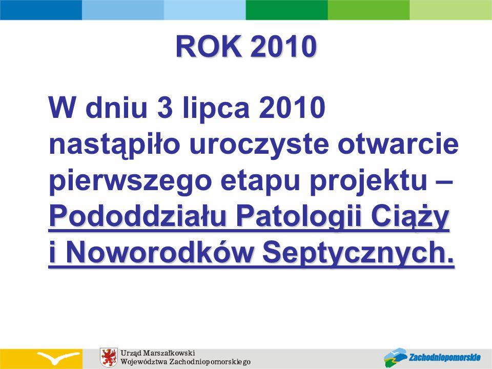 ROK 2010 Pododdziału Patologii Ciąży i Noworodków Septycznych. W dniu 3 lipca 2010 nastąpiło uroczyste otwarcie pierwszego etapu projektu – Pododdział