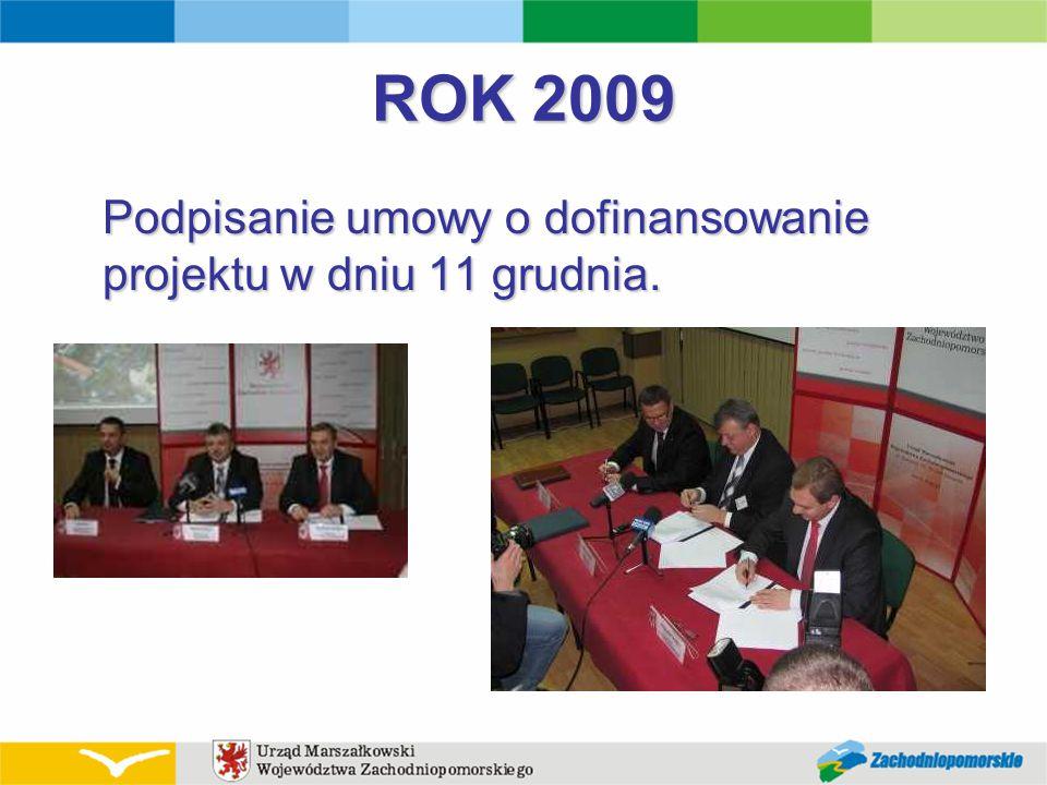 ROK 2009 Podpisanie umowy o dofinansowanie projektu w dniu 11 grudnia.