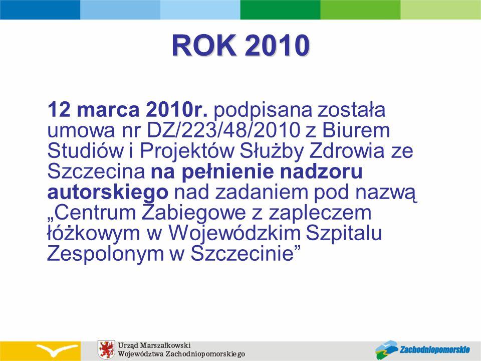 ROK 2010 12 marca 2010r. podpisana została umowa nr DZ/223/48/2010 z Biurem Studiów i Projektów Służby Zdrowia ze Szczecina na pełnienie nadzoru autor