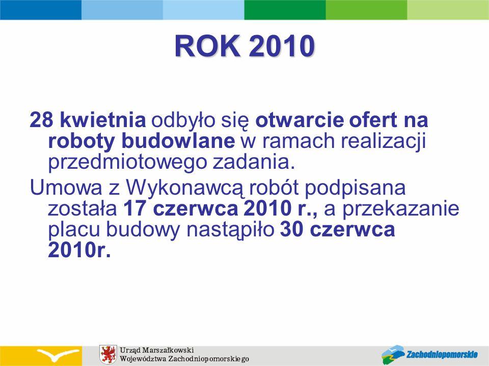 ROK 2010 28 kwietnia odbyło się otwarcie ofert na roboty budowlane w ramach realizacji przedmiotowego zadania. Umowa z Wykonawcą robót podpisana zosta