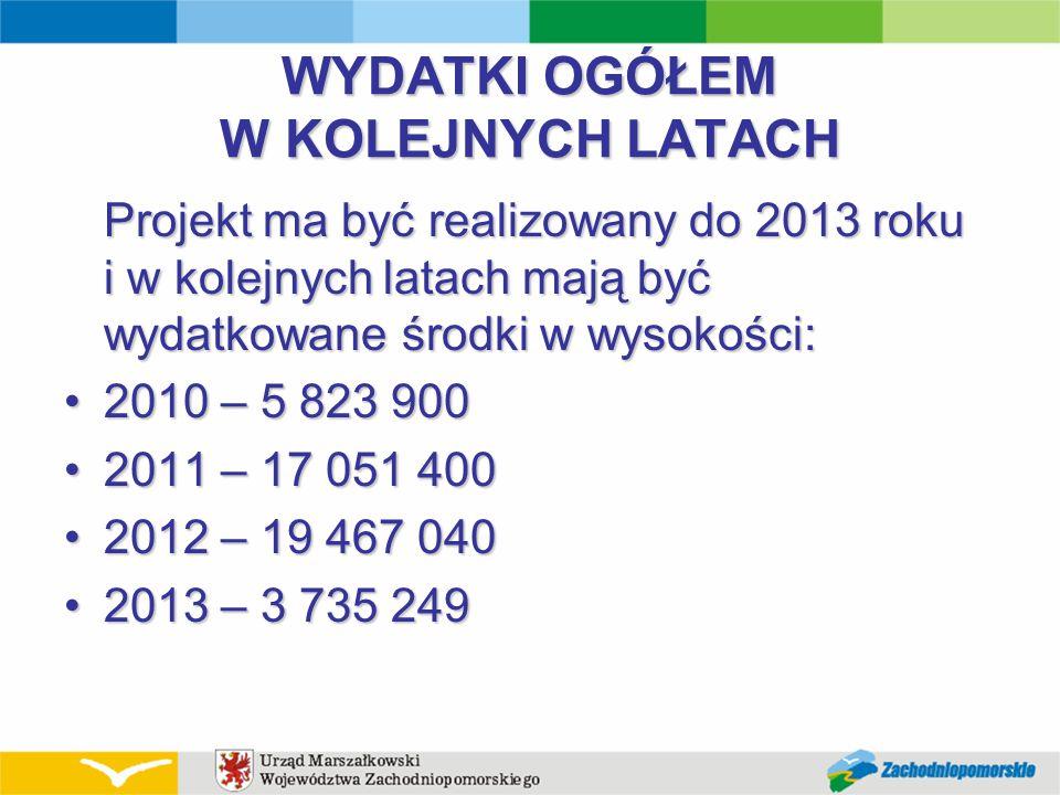 WYDATKI OGÓŁEM W KOLEJNYCH LATACH Projekt ma być realizowany do 2013 roku i w kolejnych latach mają być wydatkowane środki w wysokości: 2010 – 5 823 9