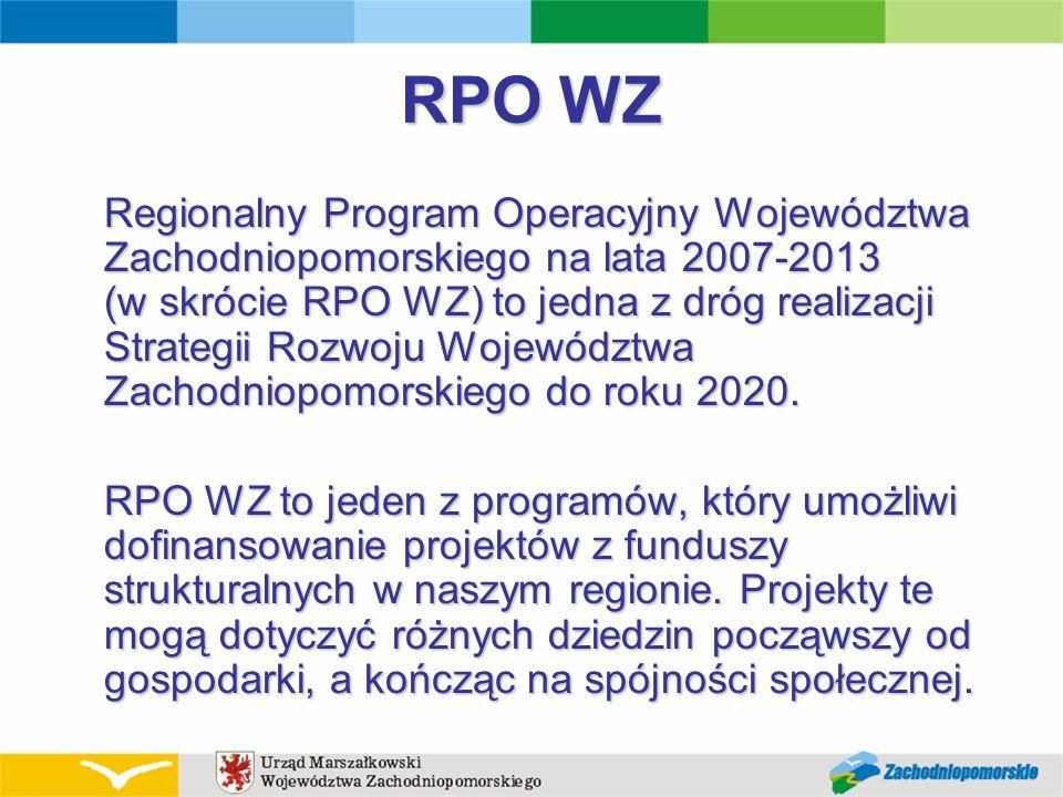 RPO WZ Regionalny Program Operacyjny Województwa Zachodniopomorskiego na lata 2007-2013 (w skrócie RPO WZ) to jedna z dróg realizacji Strategii Rozwoj