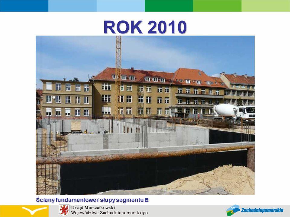 ROK 2010 Ściany fundamentowe i słupy segmentu B
