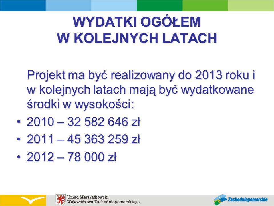 WYDATKI OGÓŁEM W KOLEJNYCH LATACH Projekt ma być realizowany do 2013 roku i w kolejnych latach mają być wydatkowane środki w wysokości: 2010 – 32 582
