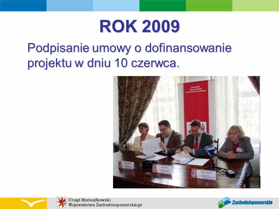 ROK 2009 Podpisanie umowy o dofinansowanie projektu w dniu 10 czerwca.