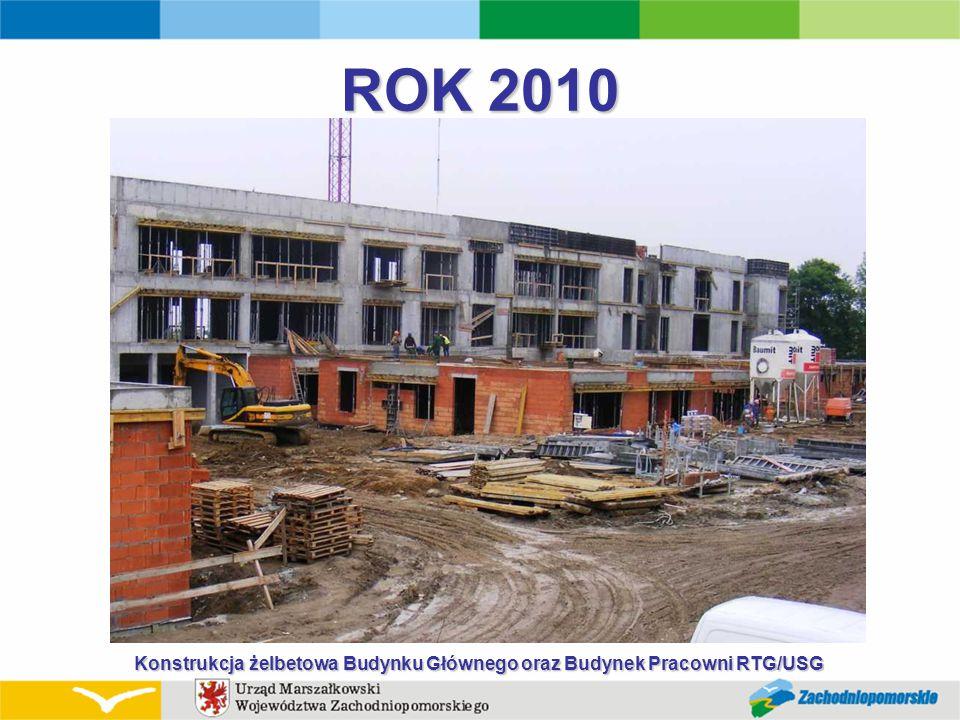 ROK 2010 Konstrukcja żelbetowa Budynku Głównego oraz Budynek Pracowni RTG/USG