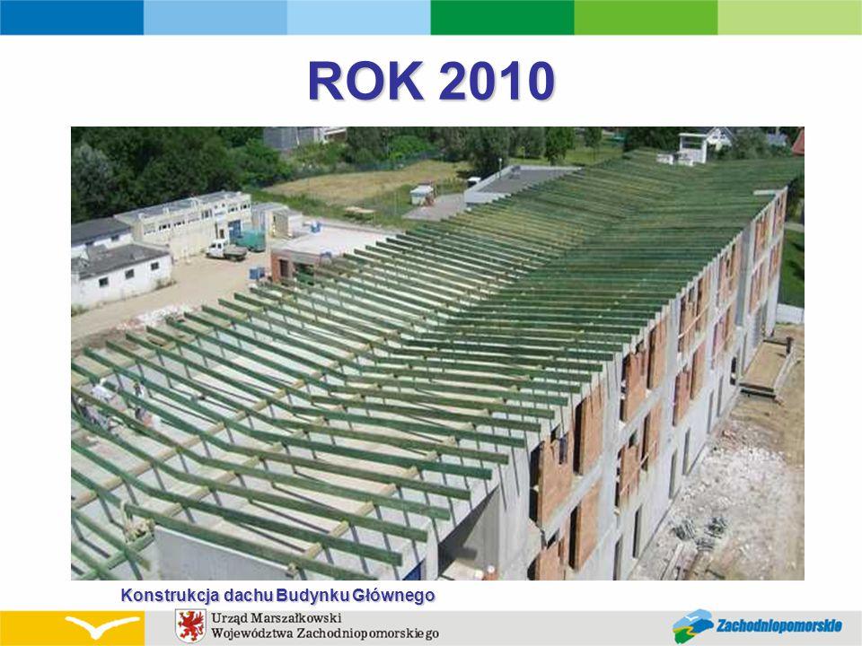 ROK 2010 Konstrukcja dachu Budynku Głównego