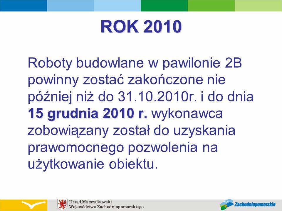 ROK 2010 15 grudnia 2010 r. Roboty budowlane w pawilonie 2B powinny zostać zakończone nie później niż do 31.10.2010r. i do dnia 15 grudnia 2010 r. wyk