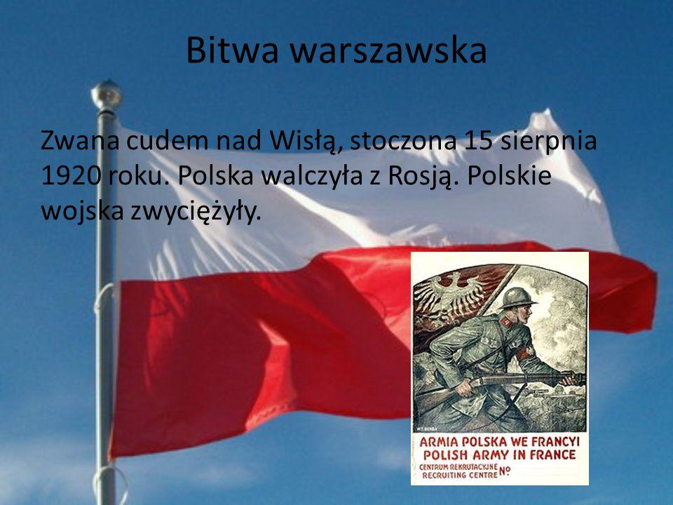 Bitwa warszawska Zwana cudem nad Wisłą, stoczona 15 sierpnia 1920 roku. Polska walczyła z Rosją. Polskie wojska zwyciężyły.