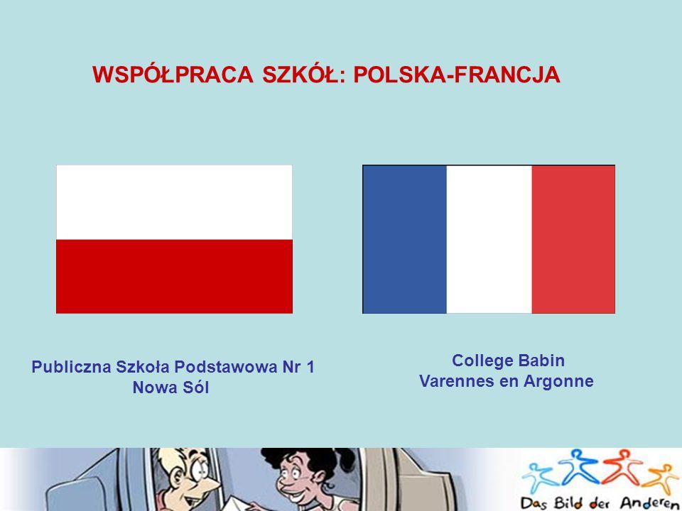 WSPÓŁPRACA SZKÓŁ: POLSKA-FRANCJA Publiczna Szkoła Podstawowa Nr 1 Nowa Sól College Babin Varennes en Argonne