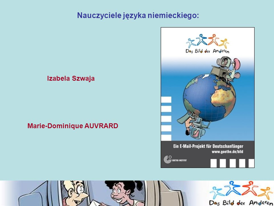 Nauczyciele języka niemieckiego: Izabela Szwaja Marie-Dominique AUVRARD