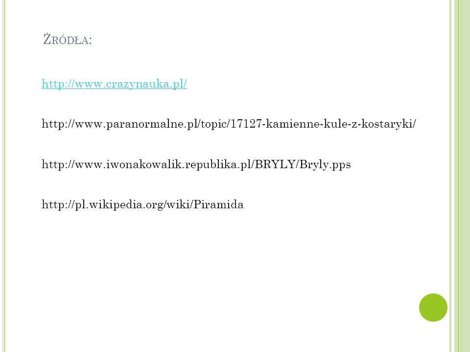 Ż RÓDŁA : http://www.crazynauka.pl/ http://www.paranormalne.pl/topic/17127-kamienne-kule-z-kostaryki/ http://www.iwonakowalik.republika.pl/BRYLY/Bryly