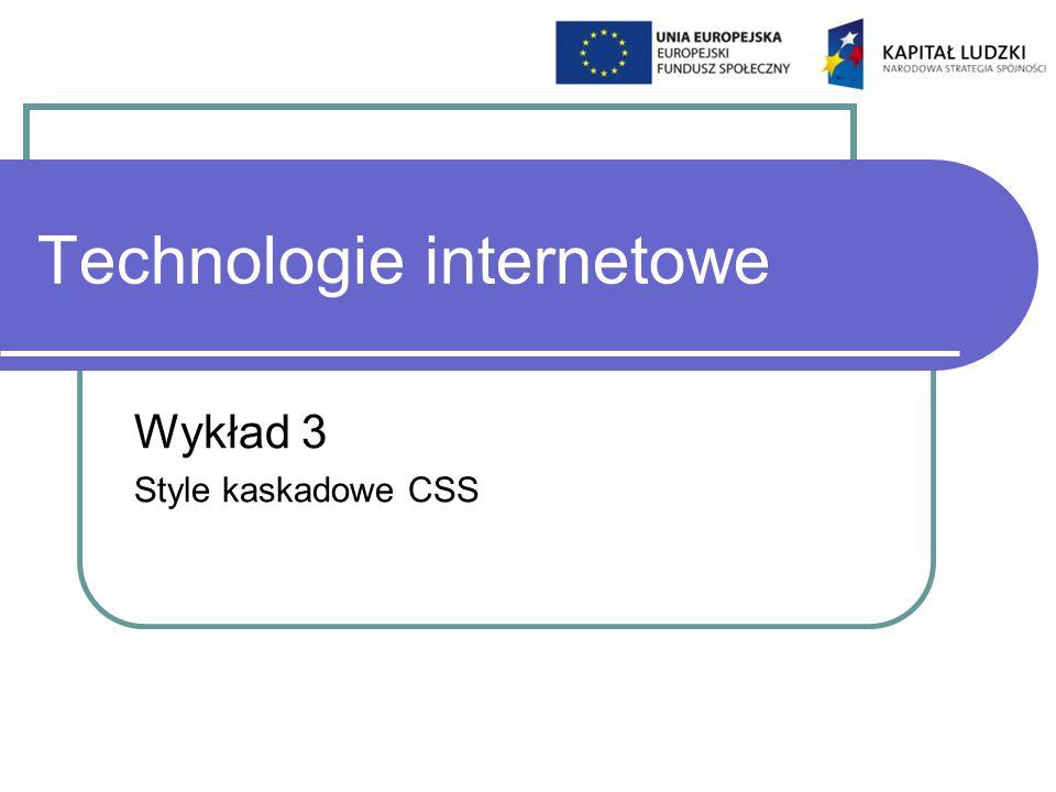 Technologie internetowe Wykład 3 Style kaskadowe CSS