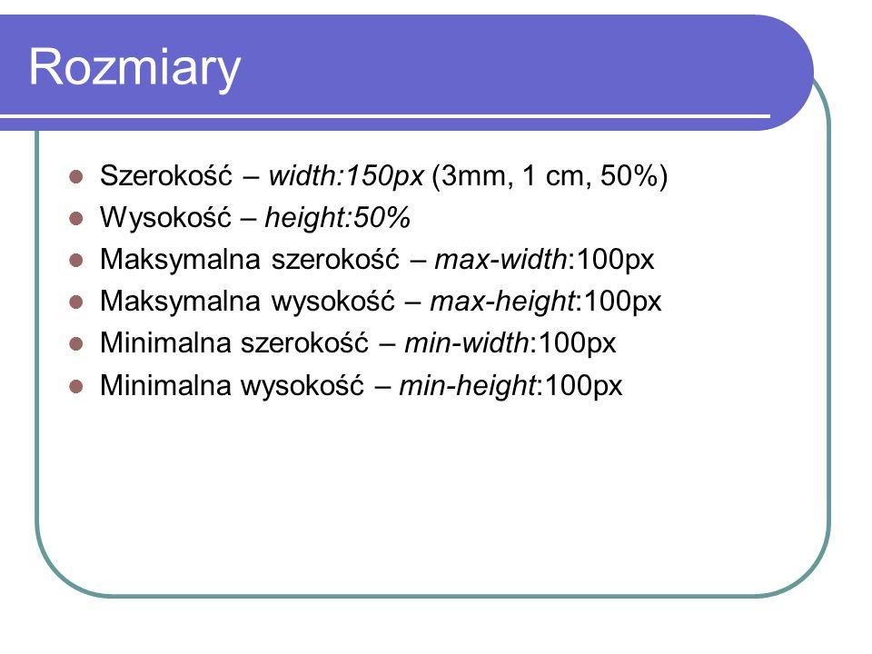 Rozmiary Szerokość – width:150px (3mm, 1 cm, 50%) Wysokość – height:50% Maksymalna szerokość – max-width:100px Maksymalna wysokość – max-height:100px