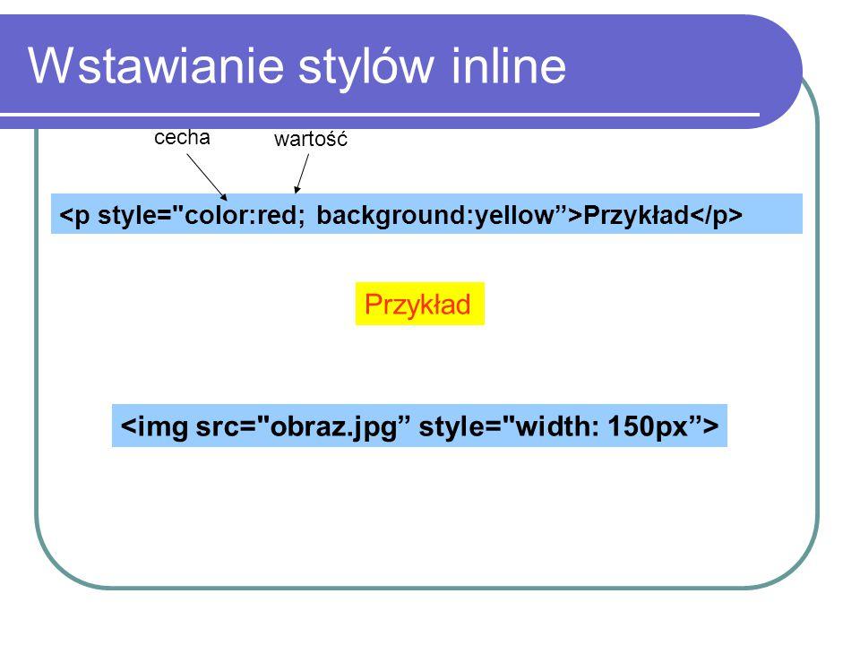 Wstawianie stylów inline Przykład cecha wartość
