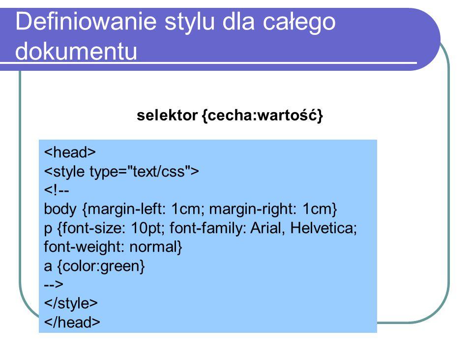 Formatowanie tekstu Wyrównanie tekstu – text-align:center (inne: right, center, justify) Wcięcie – text-indent: 1cm Odstępy pomiędzy wyrazami - word-spacing: 1cm Odstępy pomiędzy literami – letter-spacing: 1mm Odstępy pomiędzy liniami – line-height: 1cm Dekoracja tekstu – text-decoration: underline (inne: none, overline, line- through, blink) Transormacje tekstu – text-tranform: capitalize (uppercase,lowercase,none)