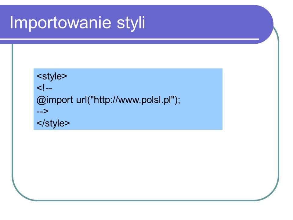 Kolory i tła Kolor tekstu - color:blue Kolor tła – background-color: yellow Grafika w tle: background-image: url(obraz.jpg) Powtarzanie: beckground-repeat:repeat (inne: repeat-x, repeat-y, no-repeat) Pozycja – backgrouind-position: center (inne: left, top, right bottom, 5cm 10cm) Zaczepienie: background-attachment: scroll (inne:fixed) Atrybut mieszany - background: #FFFF00 url(obraz.jpg) Usunięcia tła: background: none