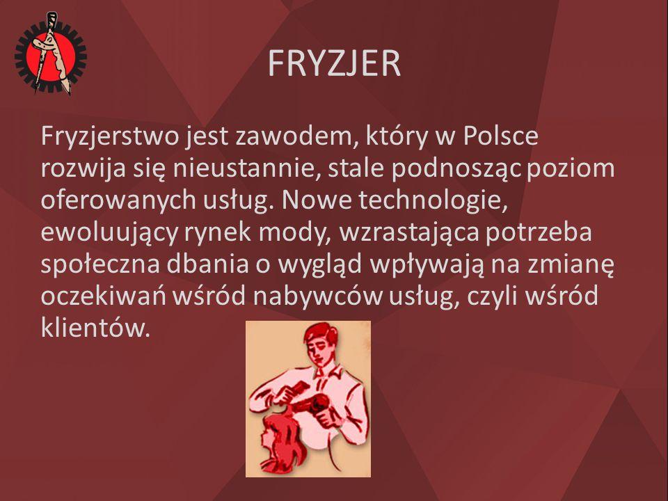 FRYZJER Fryzjerstwo jest zawodem, który w Polsce rozwija się nieustannie, stale podnosząc poziom oferowanych usług. Nowe technologie, ewoluujący rynek
