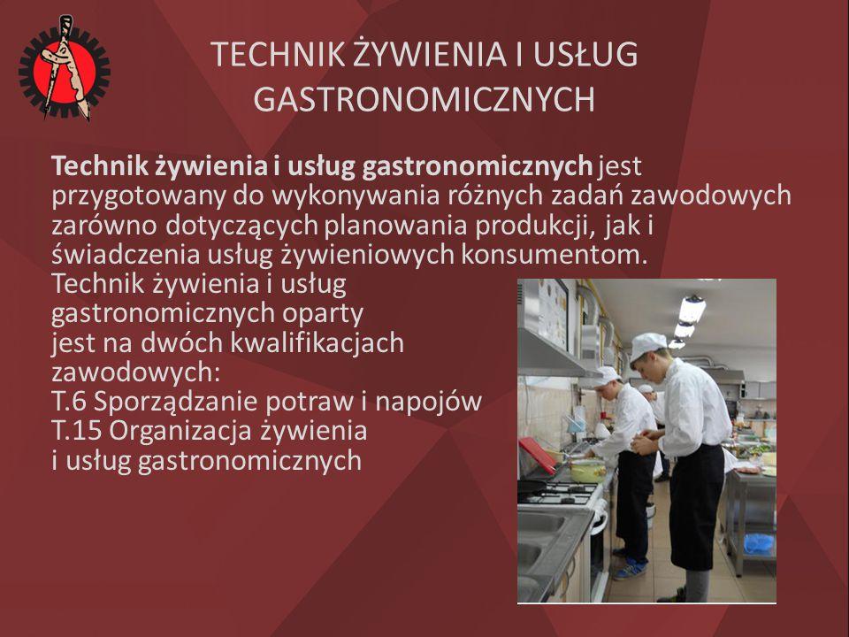 TECHNIK ŻYWIENIA I USŁUG GASTRONOMICZNYCH Technik żywienia i usług gastronomicznych jest przygotowany do wykonywania różnych zadań zawodowych zarówno dotyczących planowania produkcji, jak i świadczenia usług żywieniowych konsumentom.