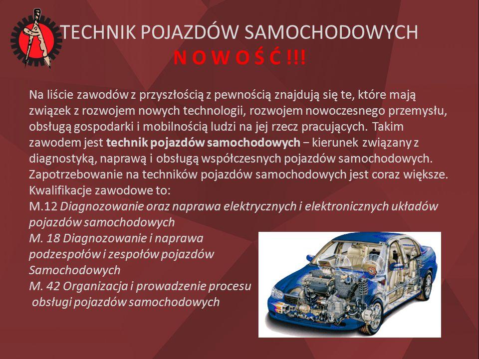 TECHNIK POJAZDÓW SAMOCHODOWYCH N O W O Ś Ć !!! Na liście zawodów z przyszłością z pewnością znajdują się te, które mają związek z rozwojem nowych tech