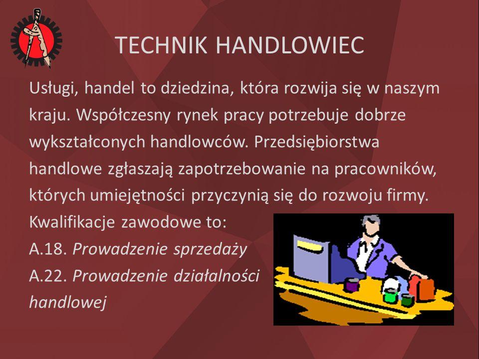 TECHNIK HANDLOWIEC Usługi, handel to dziedzina, która rozwija się w naszym kraju. Współczesny rynek pracy potrzebuje dobrze wykształconych handlowców.