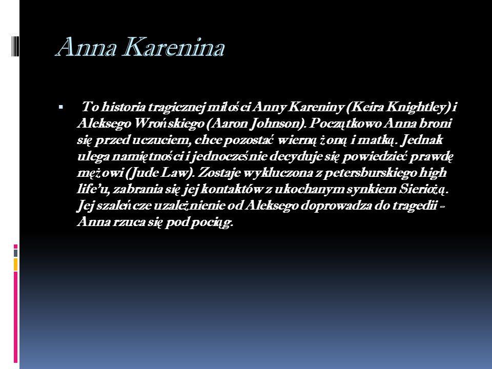 Anna Karenina  To historia tragicznej mi ł o ś ci Anny Kareniny (Keira Knightley) i Aleksego Wro ń skiego (Aaron Johnson).