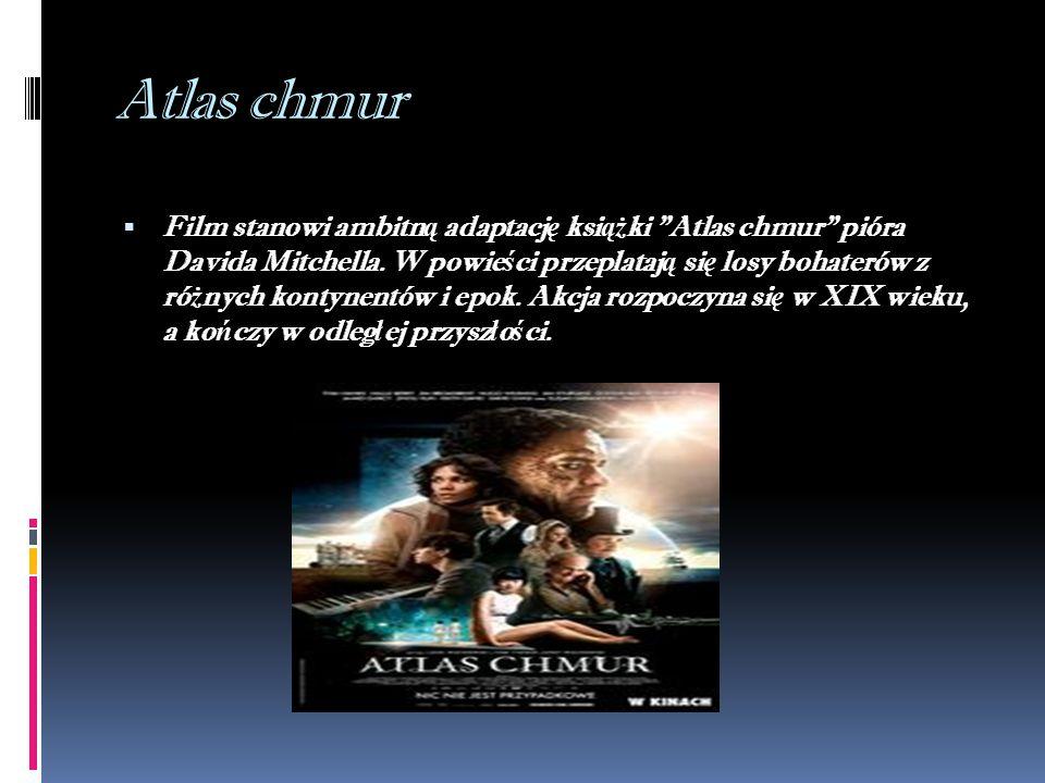Atlas chmur  Film stanowi ambitn ą adaptacj ę ksi ąż ki Atlas chmur pióra Davida Mitchella.