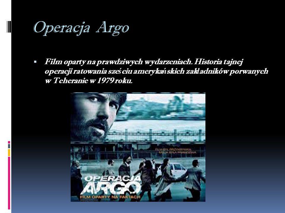 Operacja Argo  Film oparty na prawdziwych wydarzeniach.