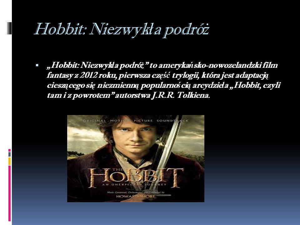 """Hobbit: Niezwyk ł a podró ż  """"Hobbit: Niezwyk ł a podró ż to ameryka ń sko-nowozelandzki film fantasy z 2012 roku, pierwsza cz ęść trylogii, która jest adaptacj ą ciesz ą cego si ę niezmienn ą popularno ś ci ą arcydzie ł a """"Hobbit, czyli tam i z powrotem autorstwa J.R.R."""