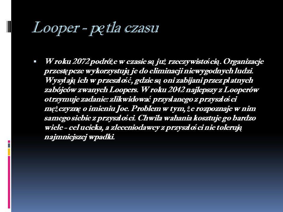 Looper - p ę tla czasu  W roku 2072 podró ż e w czasie s ą ju ż rzeczywisto ś ci ą.