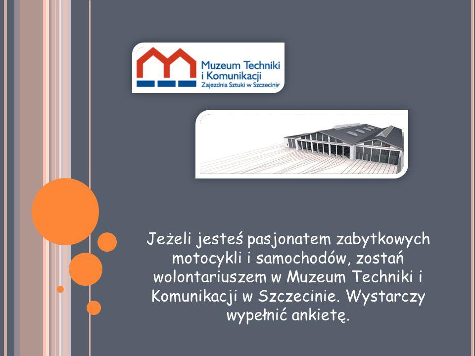 Jeżeli jesteś pasjonatem zabytkowych motocykli i samochodów, zostań wolontariuszem w Muzeum Techniki i Komunikacji w Szczecinie.