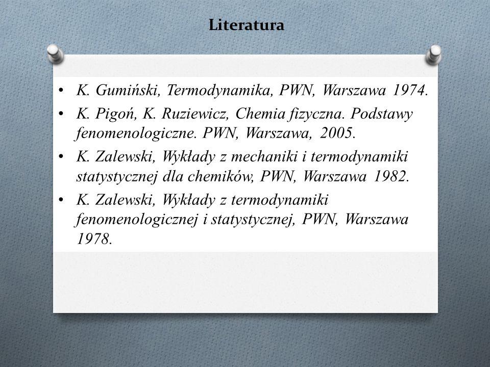 Literatura K. Gumiński, Termodynamika, PWN, Warszawa 1974. K. Pigoń, K. Ruziewicz, Chemia fizyczna. Podstawy fenomenologiczne. PWN, Warszawa, 2005. K.