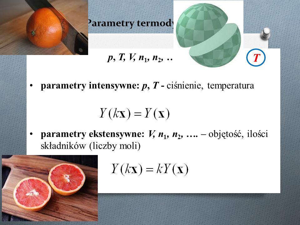 Parametry termodynamiczne V, n 1, n 2, …., p, T parametry intensywne: p, T - ciśnienie, temperatura parametry ekstensywne: V, n 1, n 2, …. – objętość,
