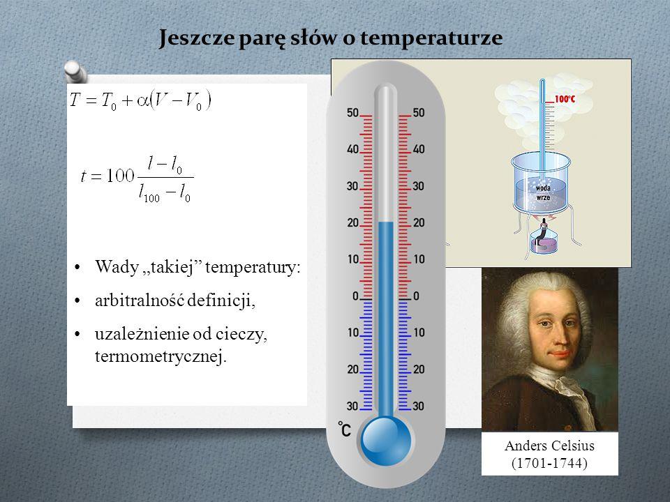 """Jeszcze parę słów o temperaturze Wady """"takiej temperatury: arbitralność definicji, uzależnienie od cieczy, termometrycznej."""