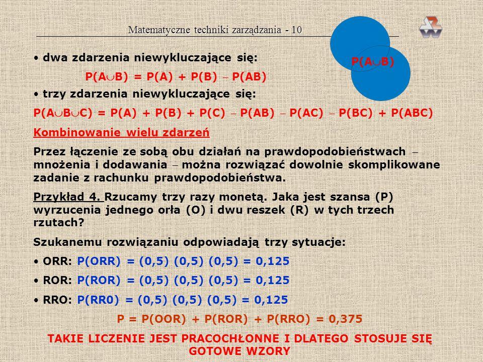 Matematyczne techniki zarządzania - 9 zdarzenia niewykluczające się niezależne:P(AB) = P(A) P(B) zdarzenia niewykluczające się zależne:P(AB) = P(A) P(