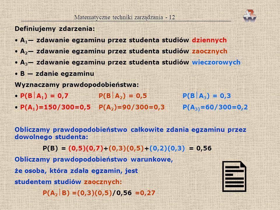 Matematyczne techniki zarządzania - 11 Prawdopodobieństwo całkowite i bayesowskie Te dwa pojęcia mają taki sam układ zdarzeń — istnieje szereg zdarzeń