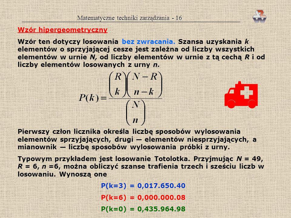 Matematyczne techniki zarządzania - 15 Wzór Pascala Dotyczy on również losowania ze zwracaniem, ale określa prawdopodobieństwo, że do uzyskania z góry