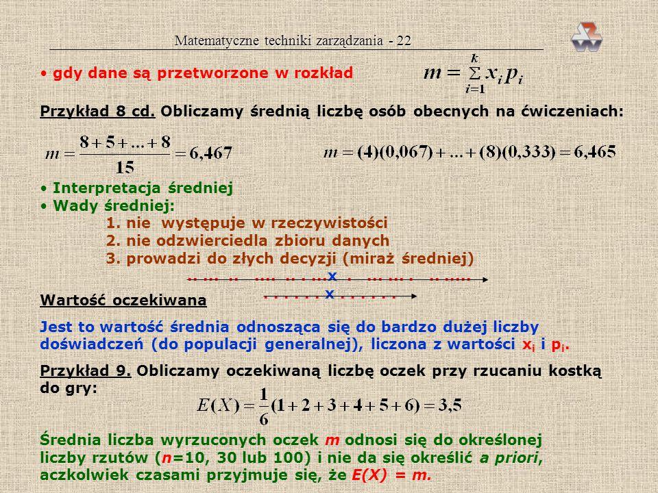 Matematyczne techniki zarządzania - 21 znając dystrybuantę można wyznaczyć rozkład i na odwrót znajomość funkcji dystrybuanty umożliwia rozwiązanie za