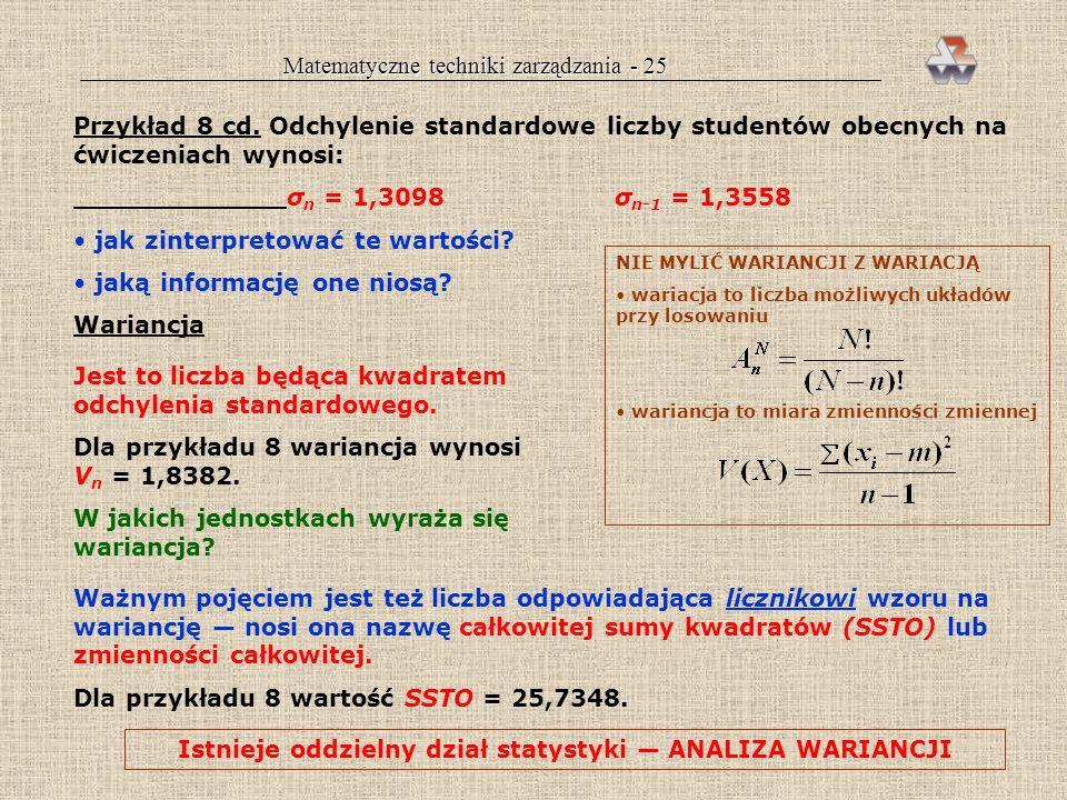 Matematyczne techniki zarządzania - 24 Miary rozproszenia (zmienności) 1. odchylenie standardowe s, s x, s(X), σ, σ x, σ(X) 2. wariancja V(X), s 2, s