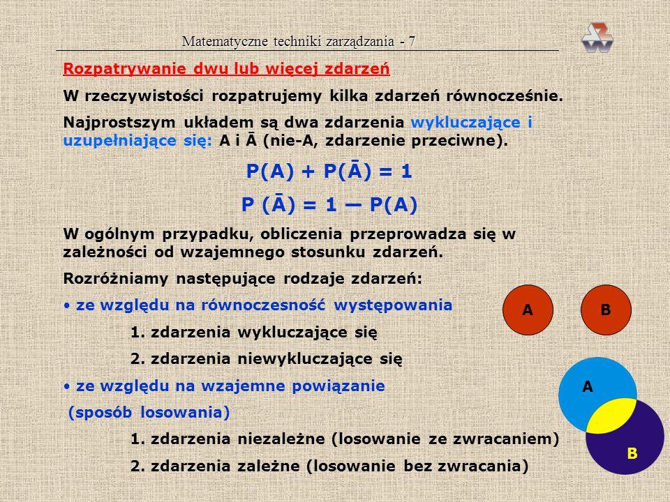 Matematyczne techniki zarządzania - 6 RACHUNEK PRAWDOPODOBIEŃSTWA Definicja prawdopodobieństwa Prawdopodobieństwo P(A) zajścia zdarzenia A jest to sto