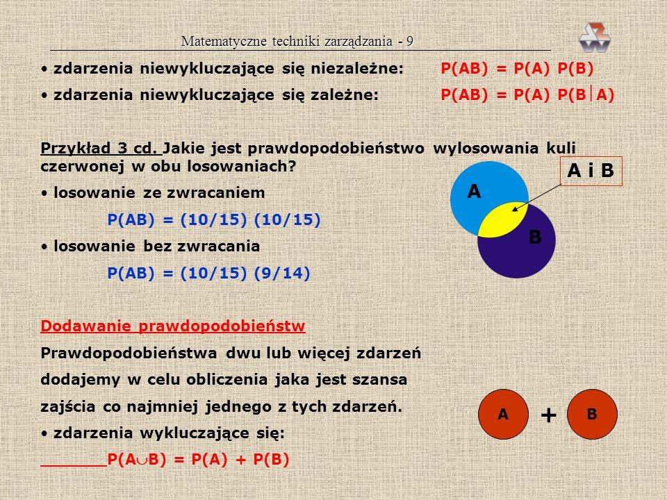 Matematyczne techniki zarządzania - 29 E(X)=(5)(1/3)=1,67 V(X)=(5)(1/3)(2/3)=1,11 P(X>2)=0,165+0,041+0,004= =0,21 = 21% Tablice Nomogramy Programy komputerowe Analiza wrażliwości (czułości) — badanie wpływu zmiany założeń na wynik obliczeń i na decyzję.