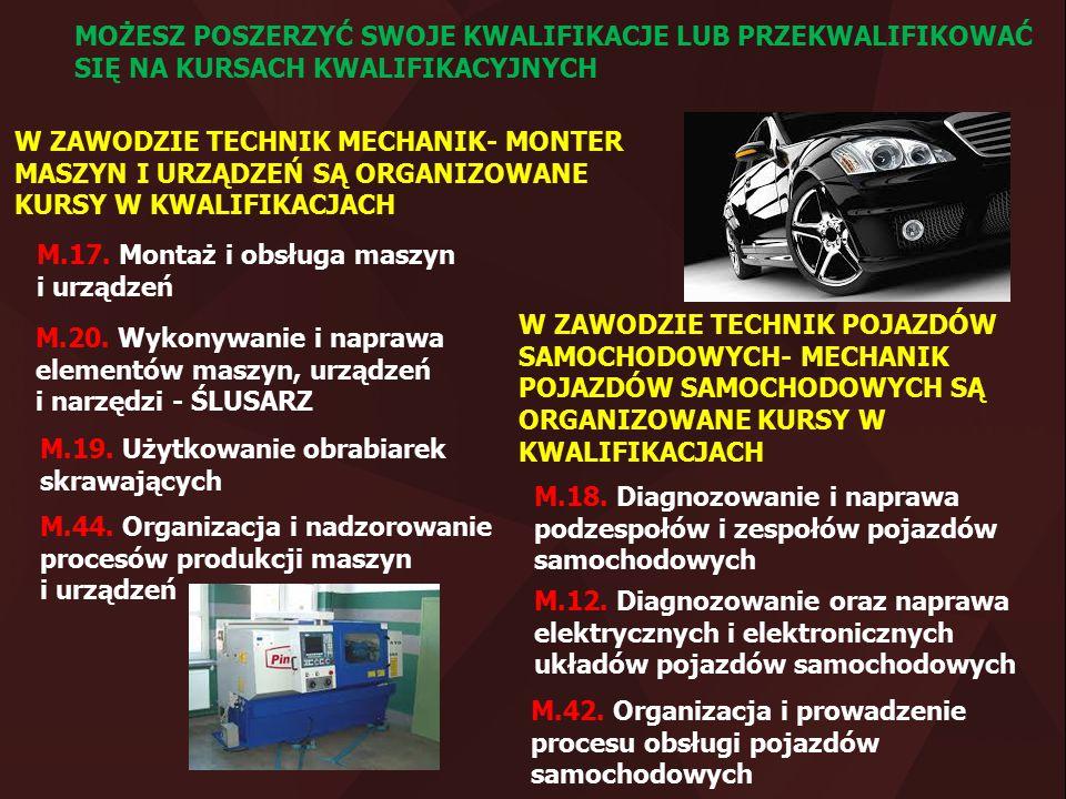 MOŻESZ POSZERZYĆ SWOJE KWALIFIKACJE LUB PRZEKWALIFIKOWAĆ SIĘ NA KURSACH KWALIFIKACYJNYCH M.17. Montaż i obsługa maszyn i urządzeń M.19. Użytkowanie ob