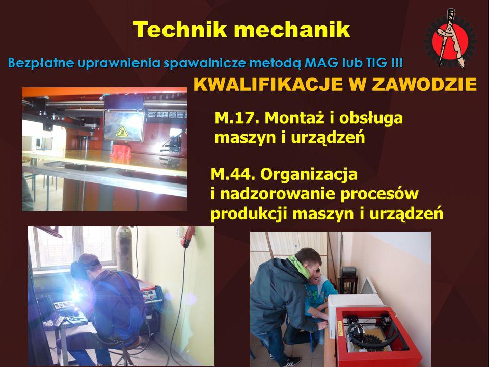 Technik mechanik KWALIFIKACJE W ZAWODZIE Bezpłatne uprawnienia spawalnicze metodą MAG lub TIG !!! M.17. Montaż i obsługa maszyn i urządzeń M.44. Organ