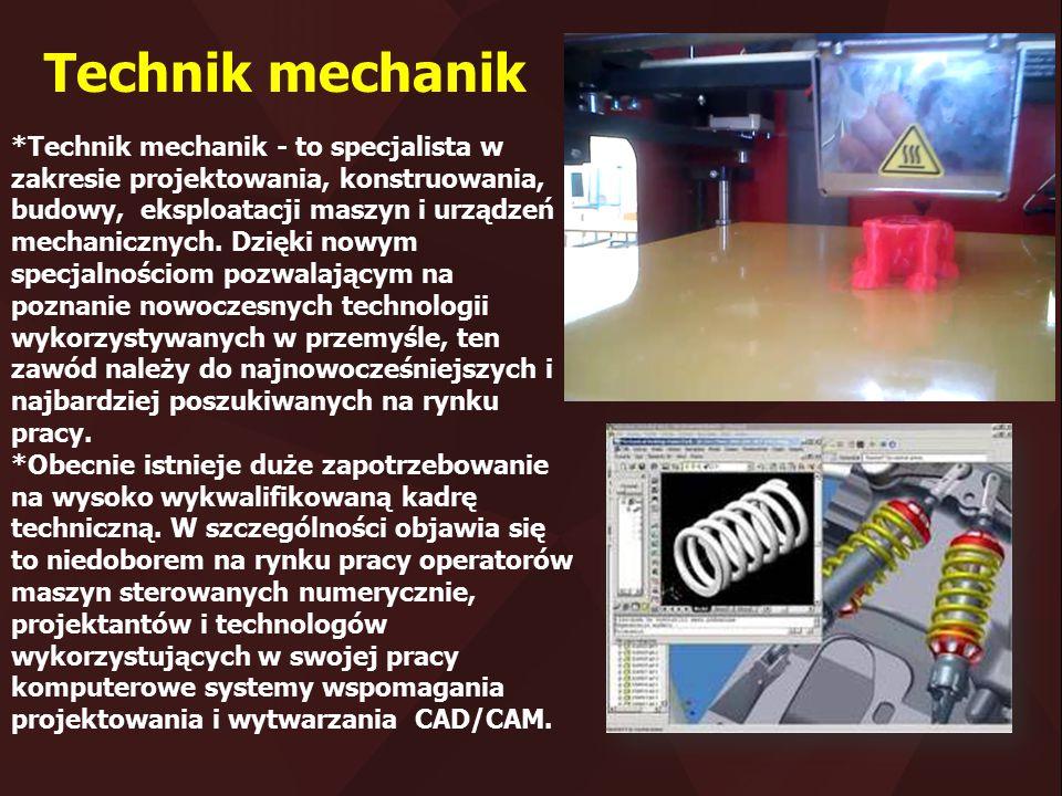 *Technik mechanik - to specjalista w zakresie projektowania, konstruowania, budowy, eksploatacji maszyn i urządzeń mechanicznych. Dzięki nowym specjal