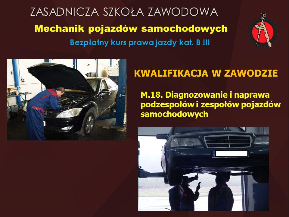 ZASADNICZA SZKOŁA ZAWODOWA Mechanik pojazdów samochodowych Bezpłatny kurs prawa jazdy kat. B !!! M.18. Diagnozowanie i naprawa podzespołów i zespołów