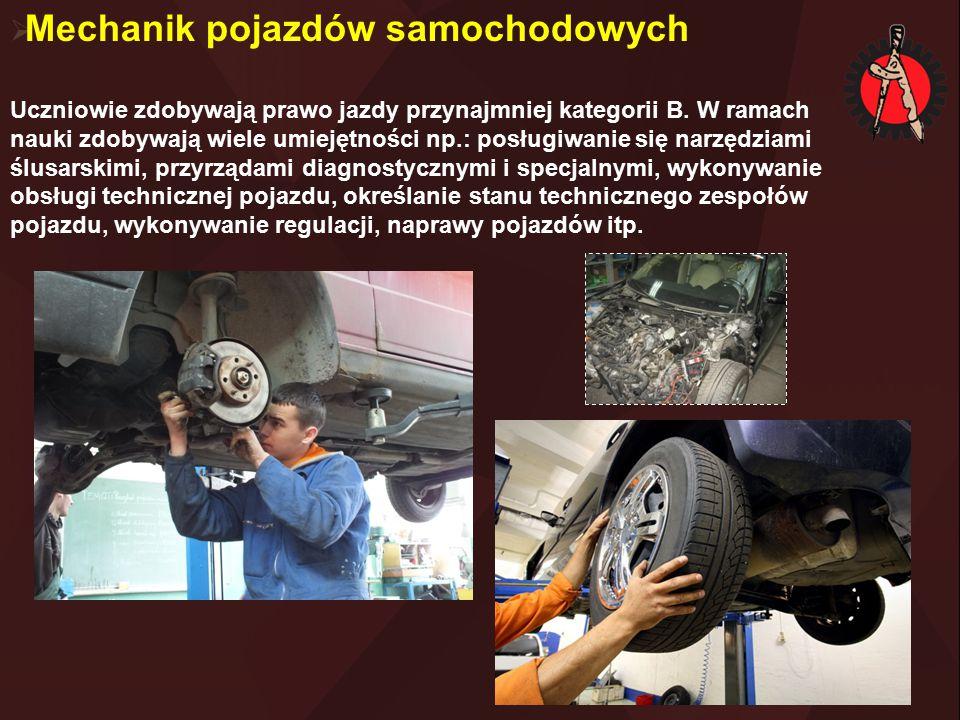  Mechanik pojazdów samochodowych Uczniowie zdobywają prawo jazdy przynajmniej kategorii B. W ramach nauki zdobywają wiele umiejętności np.: posługiwa