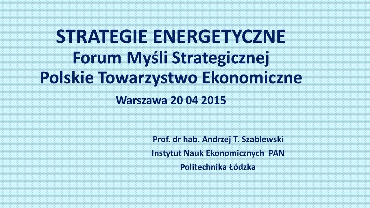 STRATEGIE ENERGETYCZNE Forum Myśli Strategicznej Polskie Towarzystwo Ekonomiczne Warszawa 20 04 2015 Prof.