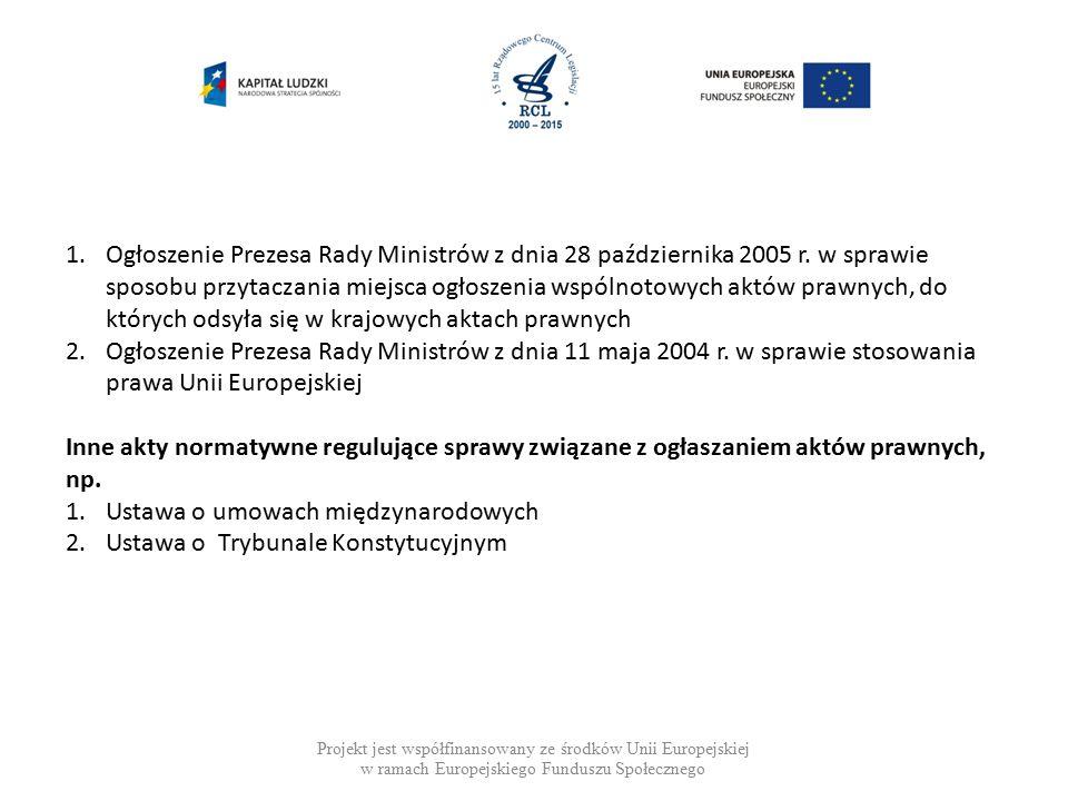 Pozostałe sprawy wymagające uregulowania Projekt jest współfinansowany ze środków Unii Europejskiej w ramach Europejskiego Funduszu Społecznego Zamieszczenie delegacji dla Rady Ministrów do wydania rozporządzenia w sprawie określenia stron internetowych, na których ogłaszane są akty prawne w dziennikach urzędowych.
